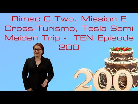 Rimac C_Two, Mission E Cross-Turismo, Tesla Semi Maiden Trip -  TEN Episode 200