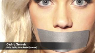 Cedric Gervais - Molly (Bobby Vena Remix) [onelove]