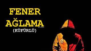 Galatasaray Marşları  Müzikleri  Fener Ağlama (Küfürlü)
