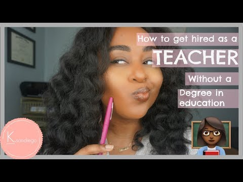 How To Get Hired : As A Teacher Without A Degree In Education