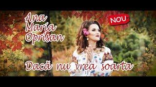 Ana Maria Oprisan - Daca nu vrea soarta - NOU 2018 !!!