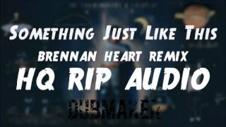 Something Just Like This (Brennan Heart Remix) HQ RIP