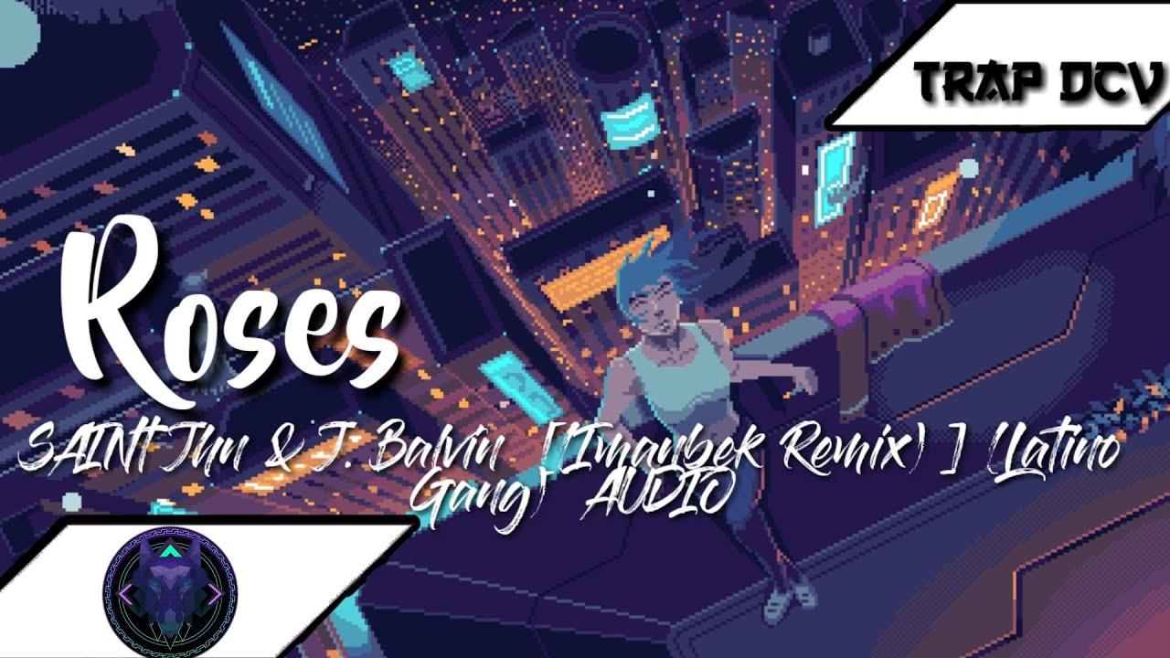 Saint Jhn J Balvin Roses Imanbek Remix Latino Gang Audio Youtube