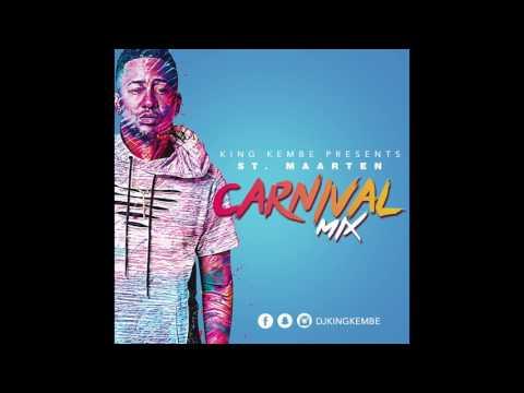 Sint Maarten Carnival 2k17 Soca Mix King Kembe