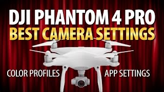 DJI Phantom 4 Pro | Best Camera Settings | Recommended Color Profiles