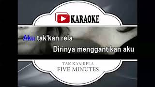 Download lagu Lagu Karaoke FIVE MINUTES - TAK KAN RELA (POP INDONESIA) | Official Karaoke Musik Video