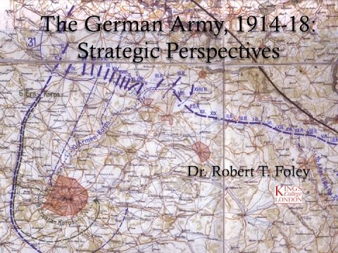 An Overview of German Strategy in the First World War by Dr Robert T. Foley