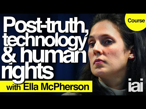 Post-truth, technology and human rights | Ella McPherson