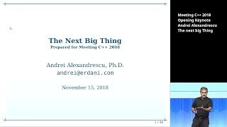The next big Thing - Andrei Alexandrescu - Meeting C++ 2018 Opening Keynote