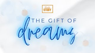 The Gift of Dreams || Bible Study