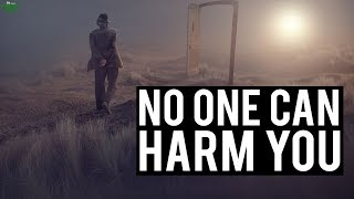 NO ONE CAN HARM YOU!