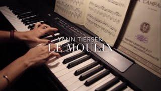 Le Moulin - Yann Tiersen • Piano cover •
