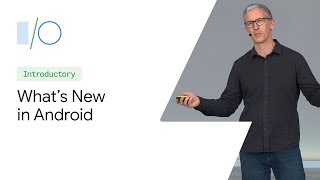 What's New in Android (Google I/O'19)