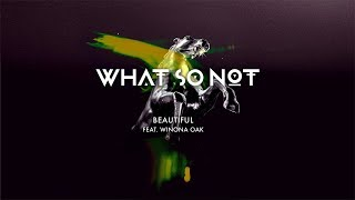 What So Not Beautiful Feat Winona Oak Official Audio