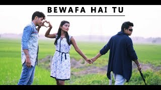 Bewafa Hai Tu Sad love Story 2018 New Song | Sampreet Dutta | Heart Touching Video