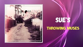 Download Throwing Muses - Sue's (Lyrics)