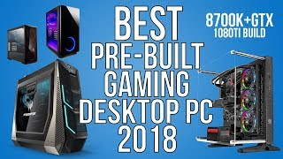 BEST TOP 10 PRE-BUILT GAMING PC WITH 8700k AND GTX 1080 TI 2018 - HEAVY GAMING DESKTOP PC 2018
