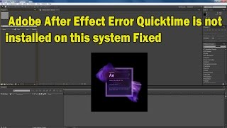 Adobe After Effect Error Quicktime is not installed on this system Fixed