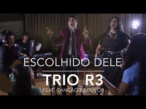 Trio R3 - Escolhido Dele ft. Canção e Louvor