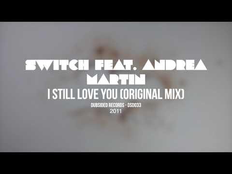 Switch Feat. Andrea Martin - I Still Love You (Original Mix)