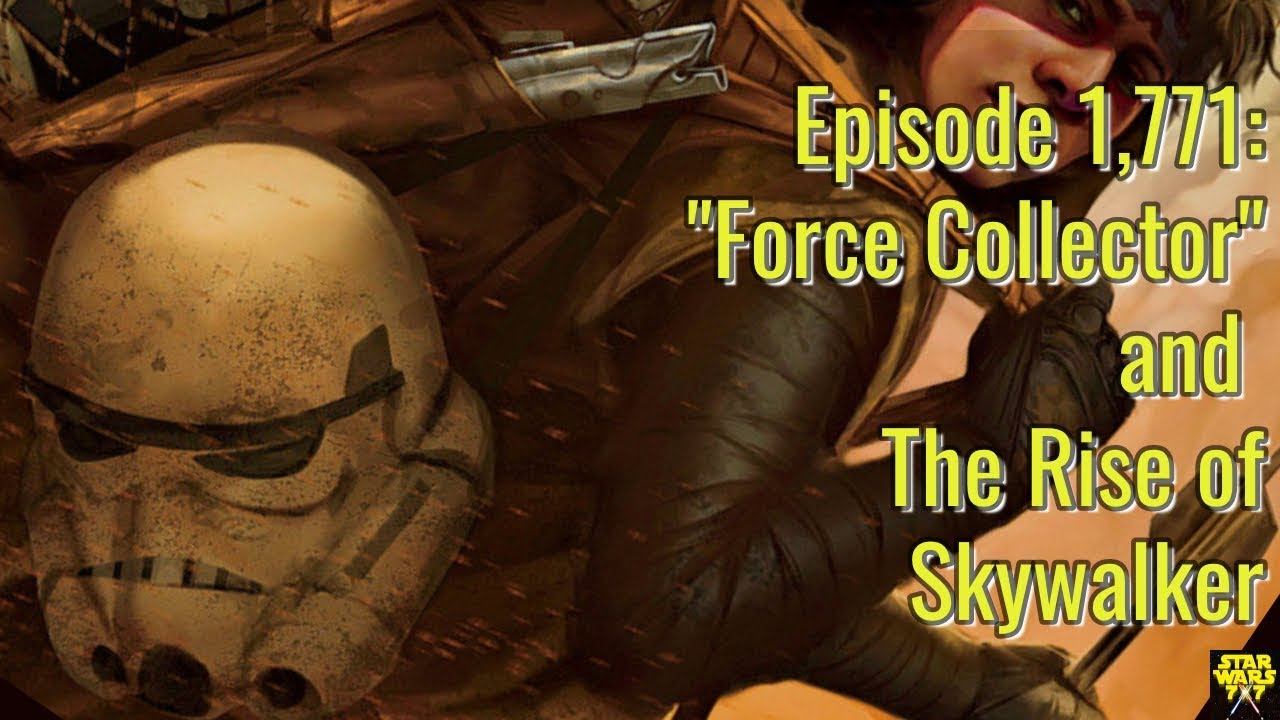 Episode 1 771 Force Collector And The Rise Of Skywalker Youtube
