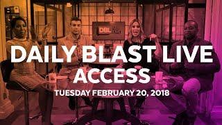 Daily Blast LIVE Access | Tuesday February 20, 2018
