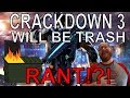 Crackdown 3 looks like TRASH!!!! (RANT)