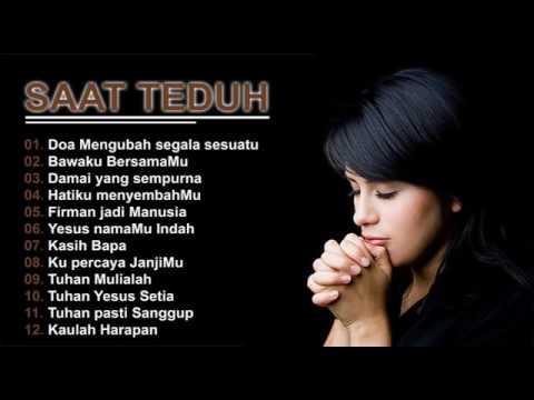 LAGU ROHANI INDONESIA DOA MENGUBAH SEGALA SESUATU SAAT TEDUH TERBARU 2017