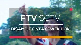 FTV SCTV - Disambit Cinta Cewek Hoki