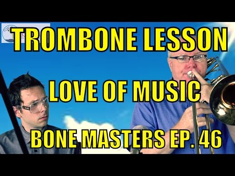 Trombone Lessons: Sharing Love of Music - Bone Masters: Ep. 46 - Alex Iles - Master Class