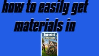how to easily get materials in fortnite battle royale