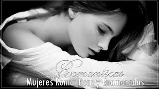 Mujeres Romanticas y Enamoradas - Baladas romanticas cancione de amor