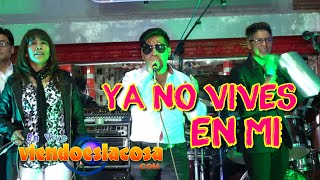 VIDEO: YA NO VIVES EN MI (en VIVO)