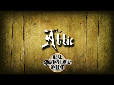 The Attic | Ghost Stories, Paranormal, Supernatural, Hauntings, Horror