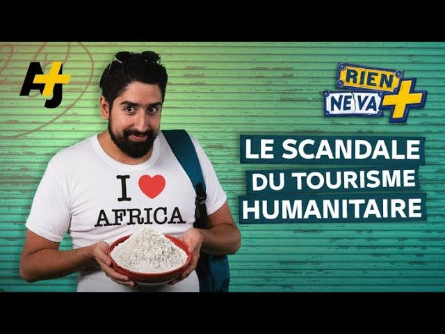 LE BUSINESS DU TOURISME HUMANITAIRE | RIEN NE VA +