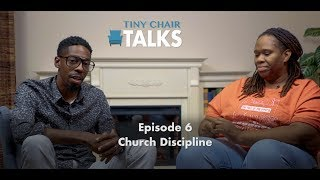 Tiny Chair Talks Ep.  6 - Church Discipline