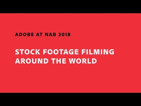 Stock Footage Filming Around the World (NAB Show 2018) | Adobe Creative Cloud