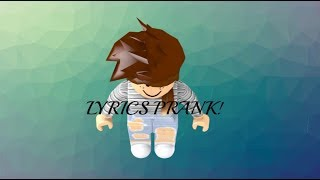 Lyrics Prank! (Roblox)
