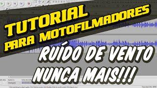Tutorial para motofilmadores - Como remover ou reduzir ruído de vento no Audacity