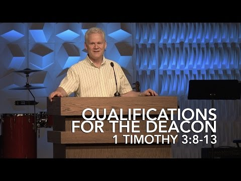 1 Timothy 3:8-13. Qualifications For The Deacon