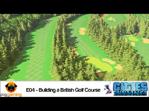 Cities: Skylines - EP04 - The British Challenge - Building a British Golf Course