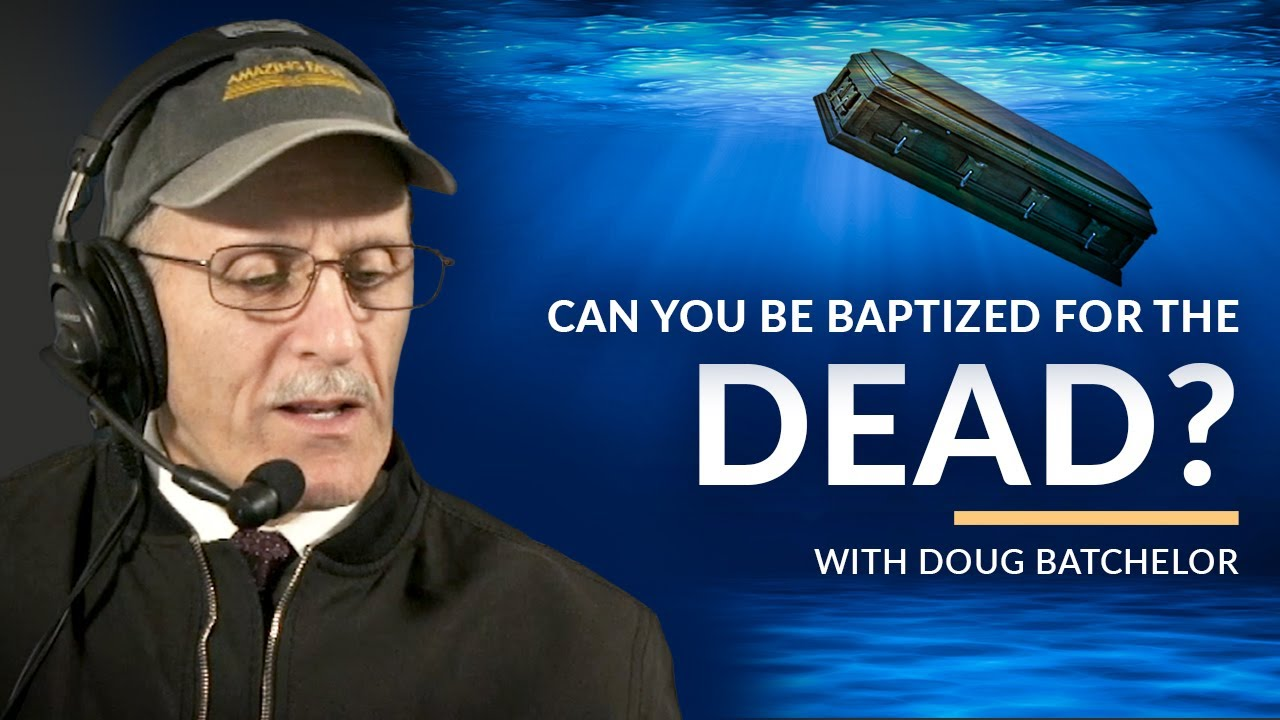 """Can you be Baptized for the dead?"" with Doug Batchelor (Amazing Facts)"