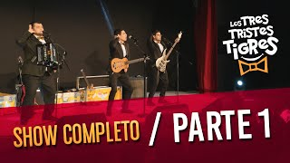 Los Tres Tristes Tigres SHOW COMPLETO - PARTE 1