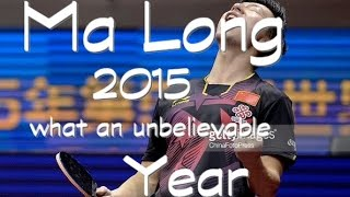 MA LONG - 2015 : WHAT AN UNBELIEVABLE YE...