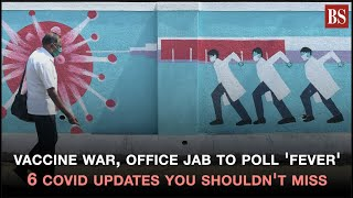 Vaccine war, office jab to poll 'fever': 6 Covid updates you shouldn't miss