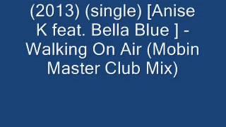 Скачать Anise K Feat Bella Blue Walking On Air Supasound Club Mix