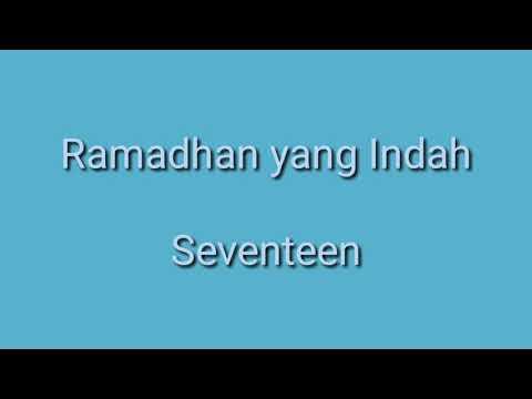 Lagu Penyejuk Hati Spesial Bulan Ramadhan 1439 H! Seventeen - Ramadhan yang Indah