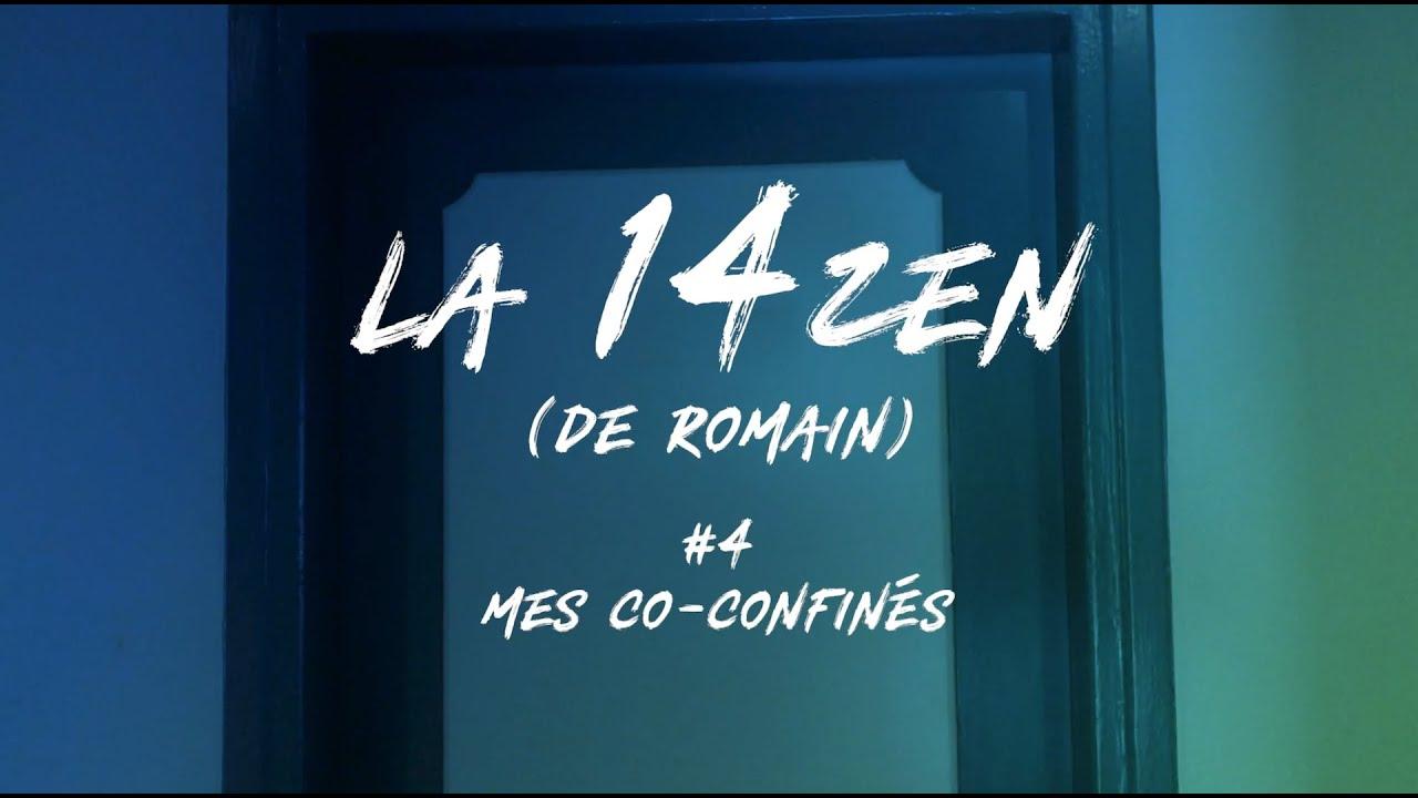 La 14ZEN (de Romain) - Episode 4 : Mes co-confinés