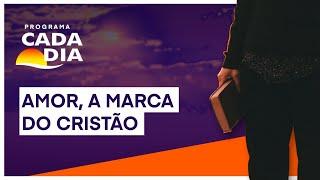 """PROGRAMA CADA DIA - """"Amor, a marca do cristão"""""""