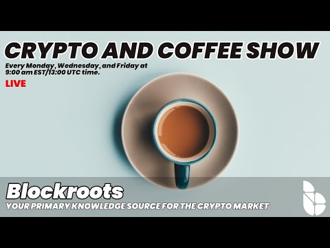 The Blockroots Crypto and Coffee Show [BTC & Crypto Market Analysis and Live Breakdown]